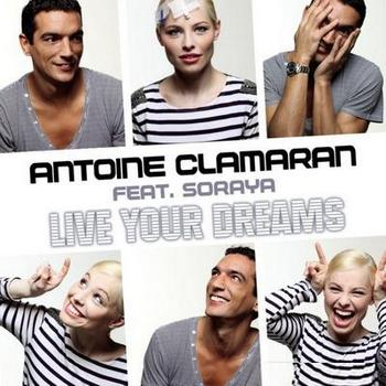 Antoine Clamaran Feat. Soraya - Live Your Dreams (2010)